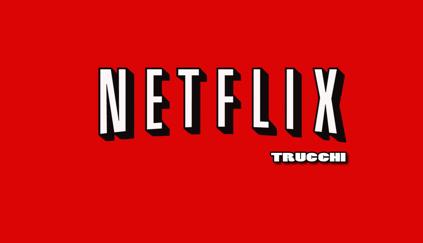 Trucchi Netflix